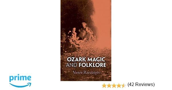 ozark magic and folklore vance randolph  ozark magic and folklore vance randolph 9780486211817 com books
