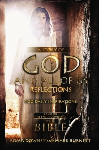 A Story of God and All of Us Reflections: 100 Daily Inspirations based on the Epic TV Miniseries