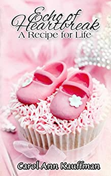 Echo of Heartbreak, A Recipe for Life by [Kauffman, Carol Ann]