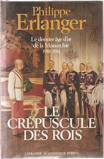 Le Dernier âge d'or de la Monarchie : [2] : Le crépuscule des rois : 1901-1914