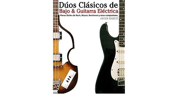 Dúos Clásicos de Bajo & Guitarra Eléctrica: Piezas fáciles de Bach, Mozart, Beethoven y otros compositores (en Partitura y Tablatura) (Spanish Edition) ...