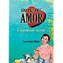 UNA PIZCA DE AMOR. EL INGREDIENTE SECRETO (Spanish Edition)