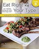 img - for Eat Right 4 Your Type Personalized Cookbook Type B: 150+ Healthy Recipes For Your Blood Type Diet book / textbook / text book