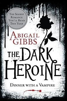 The Dark Heroine: Dinner with a Vampire by [Gibbs, Abigail]