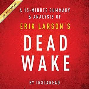 A 15-minute Summary & Analysis of Erik Larson's Dead Wake: The Last Crossing of the Lusitania Audiobook