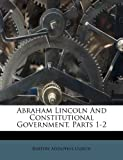 Abraham Lincoln and Constitutional Government, Parts 1-2, Bartow Adolphus Ulrich, 1245482505