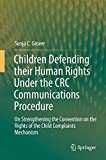 Children Defending Their Human Rights under the CRC Communications Procedure : On Strengthening the Convention on the Rights of the Child Complaints Mechanism, Grover, Sonja C., 3662444429
