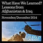 What Have We Learned: Lessons from Afghanistan & Iraq |  Foreign Affairs,Gideon Rose,Jonathan Tepperman