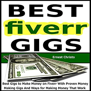 Fiverr - Best Gigs to Make Money on Fiverr With Proven Money Making Gigs And Ways for Making Money That Work Audiobook