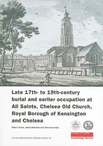 Late 17th- to 19th-Century Burial and Earlier Occupation at All Saints, Chelsea Old Church, Royal Borough of Kensington and Chelsea (MoLA Archaeology Studies Series) (The Royal Borough Of Kensington And Chelsea)