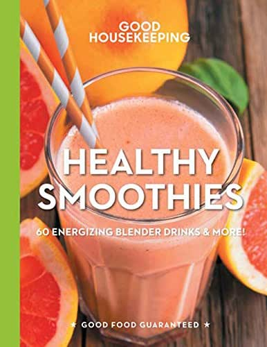 Good Housekeeping Healthy Smoothies: 60 Energizing Blender Drinks & More! (Good Food Guaranteed)