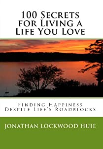 100 Secrets for Living a Life You Love - Finding Happiness Despite Life's Roadblocks