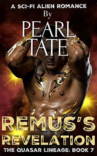 Remus's Revelation - A Sci-Fi Alien Romance: The Quasar Lineage Book 7