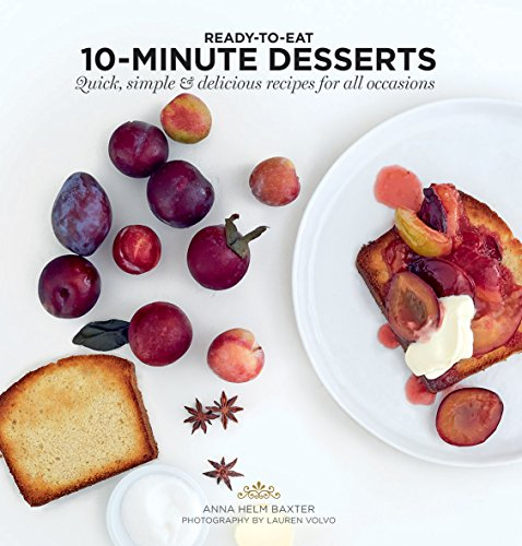10 Minute Desserts: Quick, Simple & Delicious Recipes For All Occasions (Ready to Eat) (10 Dessert)