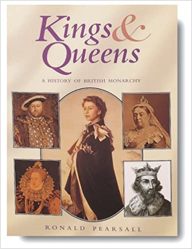 Kings and queens a history of british monarchy ronald pearsall kings and queens a history of british monarchy ronald pearsall 9781880908976 amazon books publicscrutiny Choice Image
