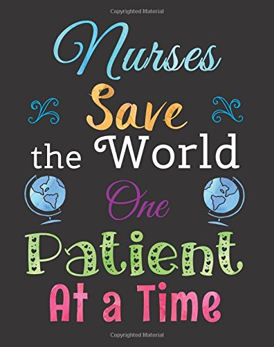 Nurse Inspirational Quote Notebook Nurses Save the World: Nurse Gift, Graduation, Thank You, Appreciation Gift for Year End, Retirement, Gratitude - Lined Notebook (Gift Basket Ideas For Nurses)