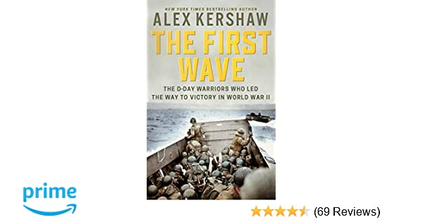 The First Wave: The D-Day Warriors Who Led the Way to