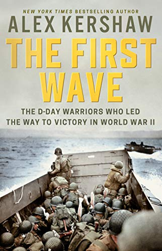 The First Wave: The D-Day Warriors Who Led the Way to Victory in World War II (Best Paratroopers In The World)