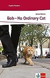 Bob - No Ordinary Cat: Schulausgabe für das Niveau A2, ab dem 3. Lernjahr. Ungekürzter englischer Originaltext mit Annotationen (Klett English Readers)