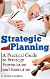 Strategic Planning: A Practical Guide to Strategy Formulation and Execution by B. Keith Simerson (2011-04-07)