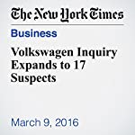 Volkswagen Inquiry Expands to 17 Suspects | Jack Ewing