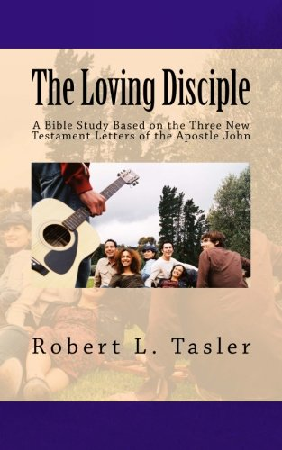 The Loving Disciple: A Bible Study Based on the Three New Testament Letters of the Apostle John (Bible Discipleship Series) (Volume 7) PDF