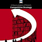A Macat Analysis of Michael E. Porter's Competitive Strategy: Techniques for Analyzing Industries and Competitors | Pádraig Belton
