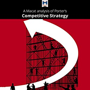A Macat Analysis of Michael E. Porter's Competitive Strategy: Techniques for Analyzing Industries and Competitors Audiobook