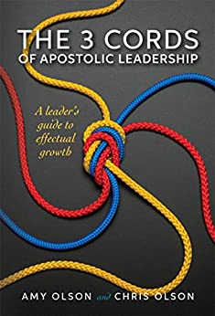 The 3 Cords of Apostolic Leadership: A leader's guide to effectual growth