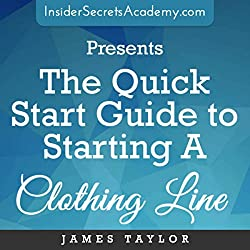 The Quick Start Guide to Starting a Clothing Line