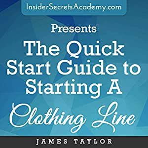 The Quick Start Guide to Starting a Clothing Line Audiobook