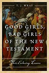 Good Girls, Bad Girls of the New Testament: Their Enduring Lessons Hardcover