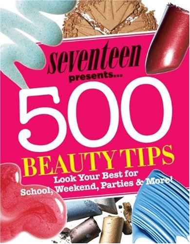 Amazon Com Seventeen 500 Beauty Tips Look Your Best For School Weekend Parties More 9781588166425 Seventeen Magazine Books