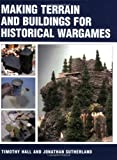 Making Terrain and Buildings for Historical Wargames, Jonathan Sutherland and Timothy Hall, 1861268297
