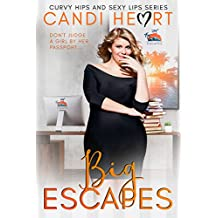 Big Escapes: BBW Steamy Romantic Comedy (Curvy Hips and Sexy Lips Book 4)