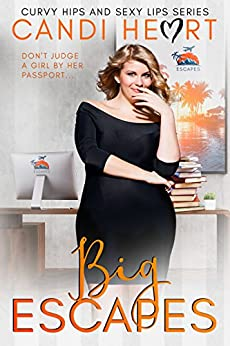 Big Escapes: BBW Steamy Romantic Comedy (Curvy Hips and Sexy Lips Book 4) by [Heart, Candi]