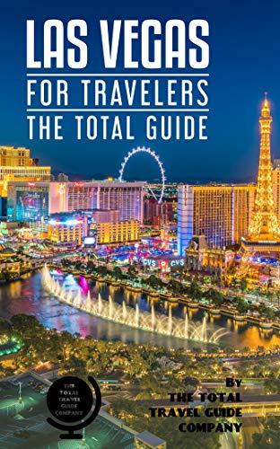 LAS VEGAS FOR TRAVELERS. The total guide: The comprehensive traveling guide for all your traveling needs. By THE TOTAL TRAVEL GUIDE - Inclusive Vacations Vegas All Las