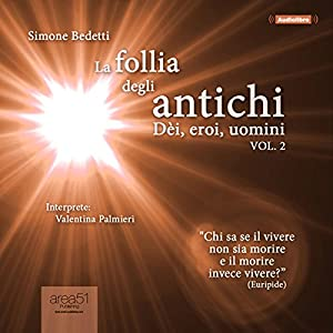La follia degli antichi, Vol. 2 [The Madness of the Ancients, Volume 2] Audiobook