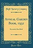 Amazon / Forgotten Books: Annual Garden Book, 1932 Perennials, Rose Bush Classic Reprint (Fujii Nursery Company)