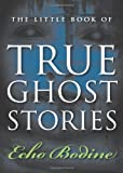 The Little Book of True Ghost Stories, Echo Bodine, 1571746501