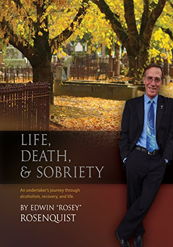Life Undertaker - Life, Death, and Sobriety: An Undertaker's Journey Through Alcoholism, Recovery, and Life