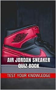 Air Jordan Sneaker Quiz Book - 50 Fun & Fact Filled Questions About Nike Air Jordan Sneaker Brand Series (