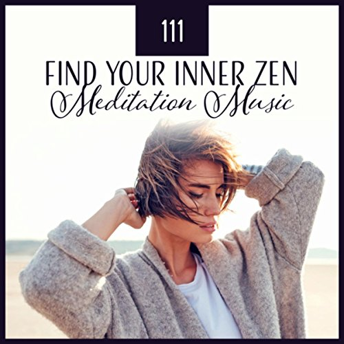 111 Find Your Inner Zen (Meditation Music - Relaxation Tracks for Peace in Your Heart, Chronic Insomnia, Tai-Chi, Mantra, Reiki & Spa)