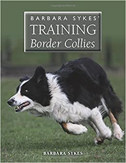 Barbara Sykes' Training Border Collies by Barbara Sykes (2015-01-12)