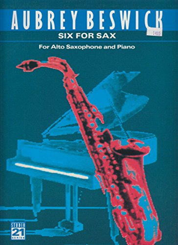 Six for Sax for Alto Saxophone and Piano by Aubrey Beswick