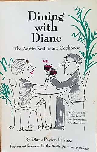 Dining with Diane: The Austin restaurant cookbook : recipes and profiles from 21 fine restaurants in Austin, Texas