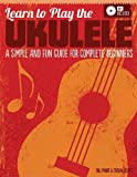 Learn to Play the Ukulele: A Simple and Fun Guide For Complete Beginners (CD Included) (Fox Chapel Publishing) Learn Quickly & Easily with Progressive Exercises, Encouraging Tips, & Charming Songs