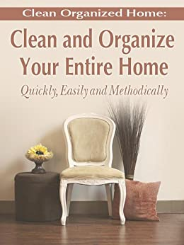 Clean Organized Home How To Clean And Organize Your