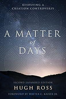A Matter of Days: Resolving a Creation Controversy (English Edition) por [Ross, Hugh]