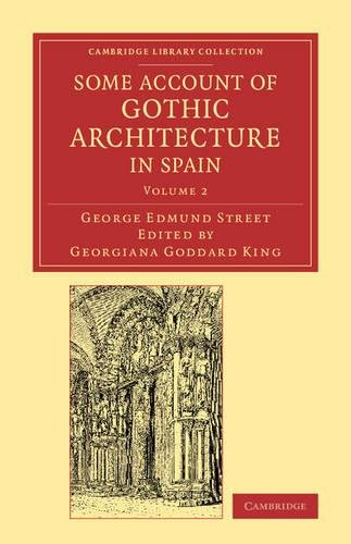 Some Account of Gothic Architecture in Spain (Cambridge Library Collection - Art and Architecture) (Volume 2)